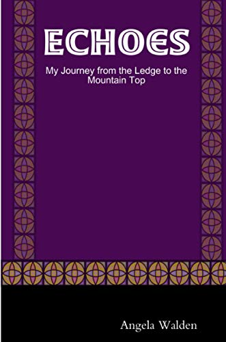 Echoes: My Journey from the Ledge to the Mountain Top By Angela Walden
