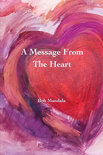 A Message From The Heart By Bob Mandala
