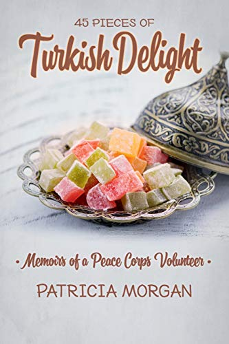 Turkish Delight: Memoirs of a Peace Corps Volunteer By Patricia Morgan