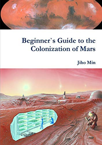 Beginner`s Guide to the Colonization of Mars By Jiho Min