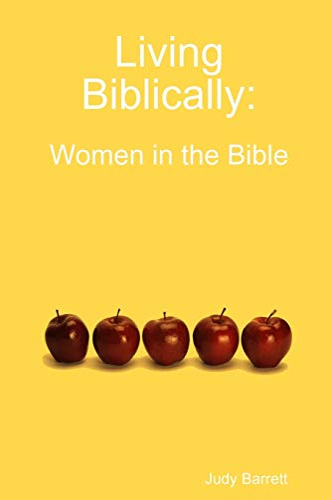 Living Biblically: Women in the Bible By Judy Barrett