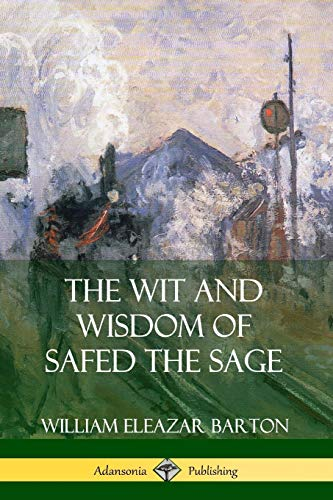 The Wit and Wisdom of Safed the Sage By William Eleazar Barton