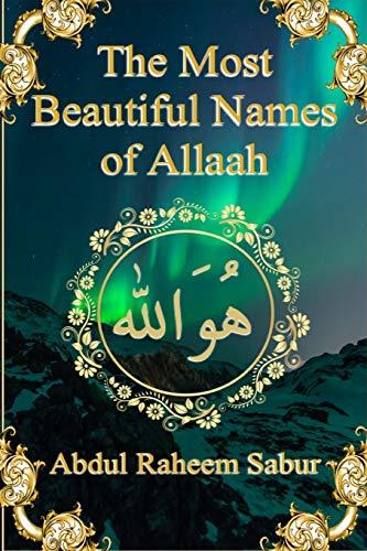 The Most Beautiful Names of Allaah By Abdul Raheem Sabur