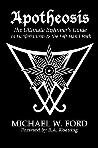 Apotheosis - The Ultimate Beginner's Guide to Luciferianism & the Left-Hand Path By Michael Ford