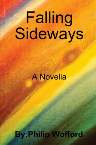Falling Sideways A Novella By Philip Wofford