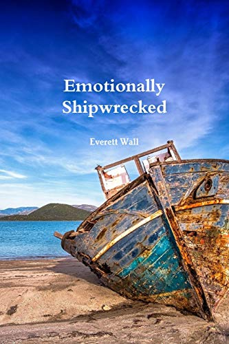 Emotionally Shipwrecked By Everett Wall