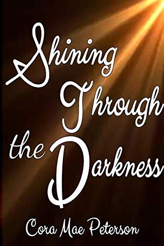 Shinning Through The Darkness By Cora Peterson