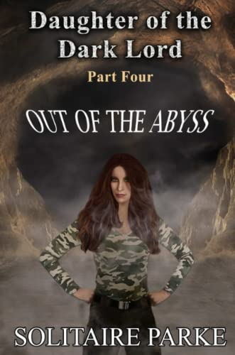 Daughter of the Dark Lord, Part Four, Out of the Abyss By Solitaire Parke