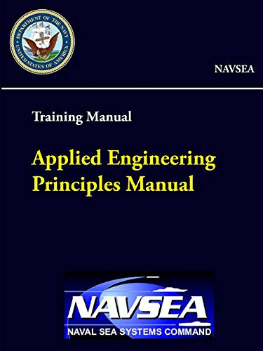 Applied Engineering Principles Manual - Training Manual (NAVSEA) By Naval Sea Systems Command