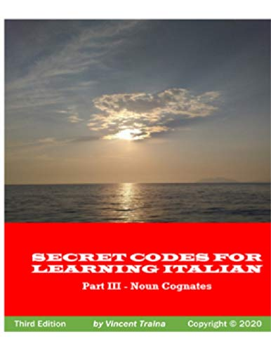 Secret Codes for Learning Italian, Part III - Noun Cognates By Vincent Traina