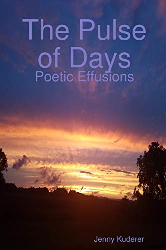 The Pulse of Days: Poetic Effusions By Jenny Kuderer