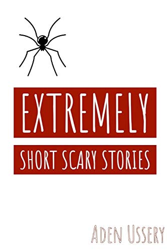 Extremely Short Scary Stories By Aden Ussery