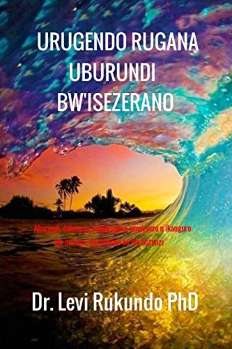 URUGENDO RUGANA UBURUNDI BW'ISEZERANO By Dr Levi Rukundo PhD