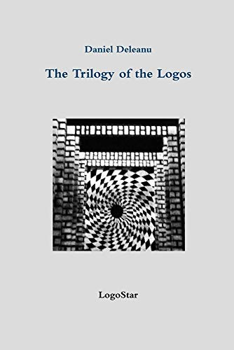 The Trilogy of the Logos By Daniel Deleanu