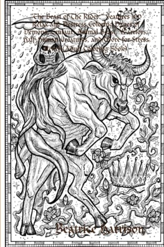 """The Beast of The Rider:"" Features 100 Relax and Destress Coloring Pages of Demons, Centaur, Animal Beast, Warriors, Half-Human Creatures, and More for Stress Relief (Adult Coloring Book) By Beatrice Harrison"