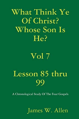 What Think Ye Of Christ? Whose Son Is He? Vol 7 By James W. Allen