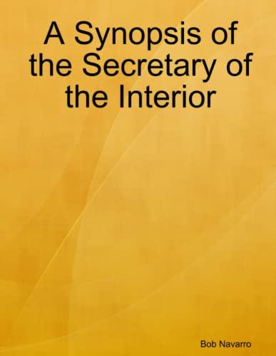 A Synopsis of the Secretary of the Interior By Bob Navarro