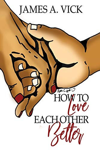 How To Love Each Other Better By James  A Vick