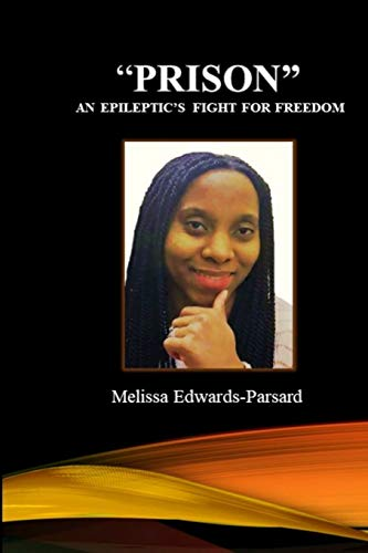 """""""PRISON"""" An Epileptic's Fight For Freedom By Melissa Edwards-Parsard"""