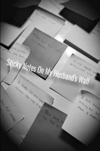 Sticky Notes On My Husband's Wall By Cortez Jordan