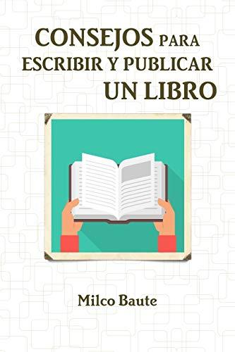 CONSEJOS PARA ESCRIBIR Y PUBLICAR UN LIBRO By Milco Baute
