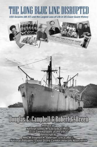 The Long Blue Line Disrupted: USS Serpens (AK-97) and the Largest Loss of Life in US Coast Guard History By Douglas E. Campbell