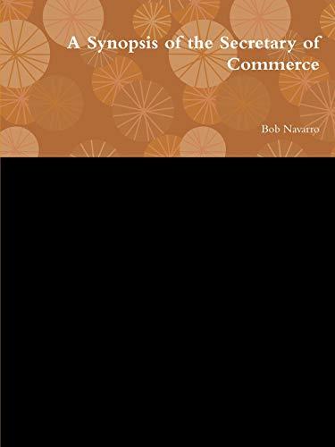 A Synopsis of the Secretary of Commerce By Bob Navarro
