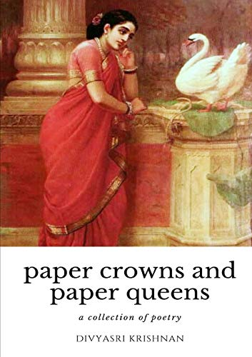 paper crowns and paper queens By divyasri krishnan