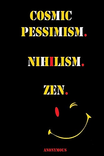 Cosmic Pessimism. Nihilism. Zen. By Anonymous