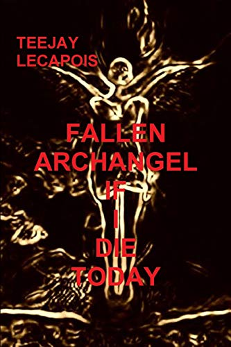 Fallen Archangel : If I Die Today By Teejay LeCapois