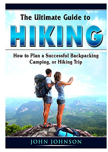The Ultimate Guide to Hiking By Johnson John