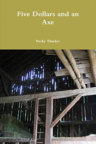 Five Dollars and an Axe By Becky Thacker