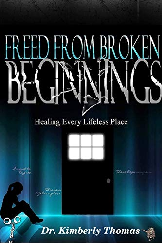 Freed From Broken Beginnings By Dr. Kimberly Thomas