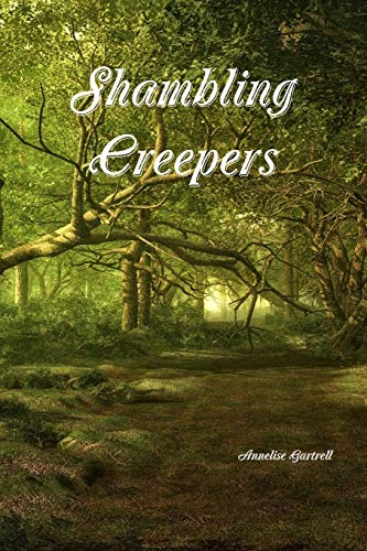 Shambling Creepers By Annelise Gartrell