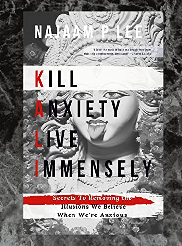 K.A.L.I.: Kill Anxiety Live Immensely By Najaam P Lee