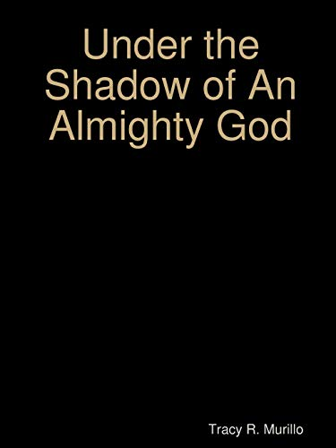 Under the Shadow of an Almighty God By Tracy R. Murillo