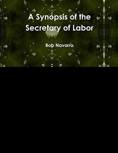 A Synopsis of the Secretary of Labor By Bob Navarro