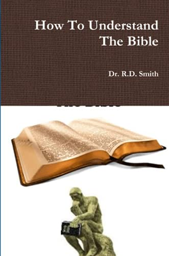 How To Understand The Bible By Dr. R.D. Smith