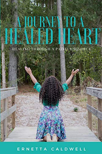 A Journey To A Healed Heart By Ernetta Caldwell