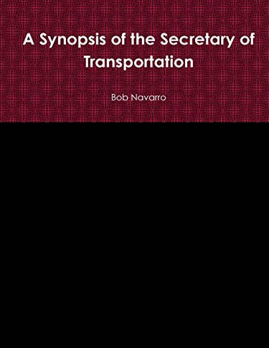 A Synopsis of the Secretary of Transportation By Bob Navarro