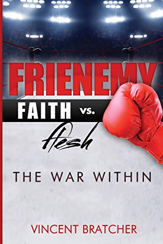 Frienemy: Faith vs. Flesh, The War Within By Vincent Bratcher