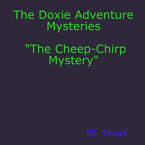 "The Doxie Adventure Mysteries ""The Cheep-Chirp Mystery"" By SE Stout"