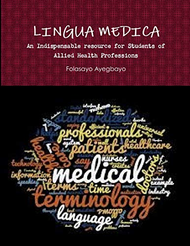 LINGUA MEDICA [An Indispensable resource for Students of Allied Health Professions] By Folasayo Ayegbayo