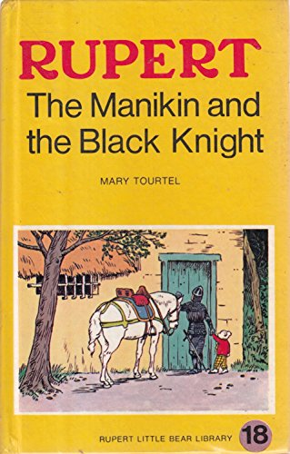 Rupert the Manikin and the Black knight : Rupert Little Bear Library No 18 By Mary TOURTEL