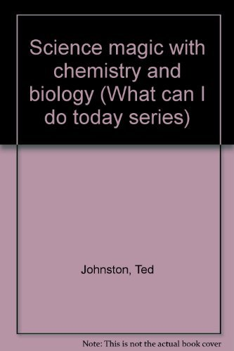 Science magic with chemistry and biology (What can I do today series) By Ted Johnston