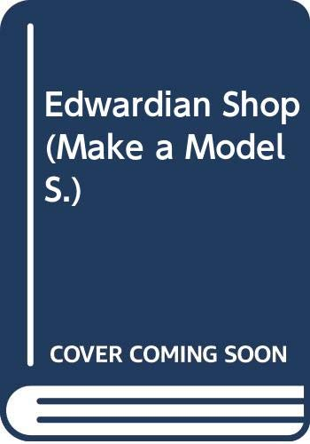 Edwardian Shop (Make a Model) By Susan Shields