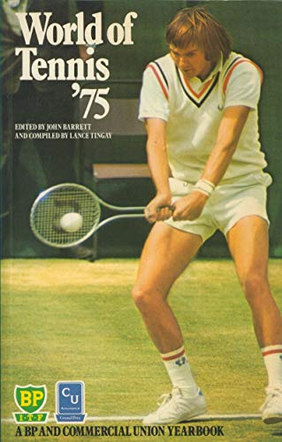 World of Tennis '75 a BP and Commercial Union Yearbook By Lance TINGAY (Comp.) & John BARRETT (Ed.)