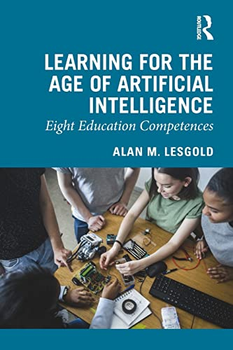 Learning for the Age of Artificial Intelligence By Alan M. Lesgold (University of Pittsburgh, USA)