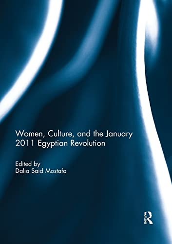 Women, Culture, and the January 2011 Egyptian Revolution By Dalia Mostafa (The University of Manchester, UK)