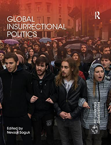 Global Insurrectional Politics By Nevzat Soguk (University of Hawaii at Manoa, USA)